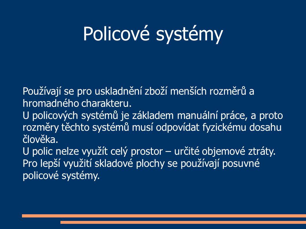 Policové systémy Používají se pro uskladnění zboží menších rozměrů a