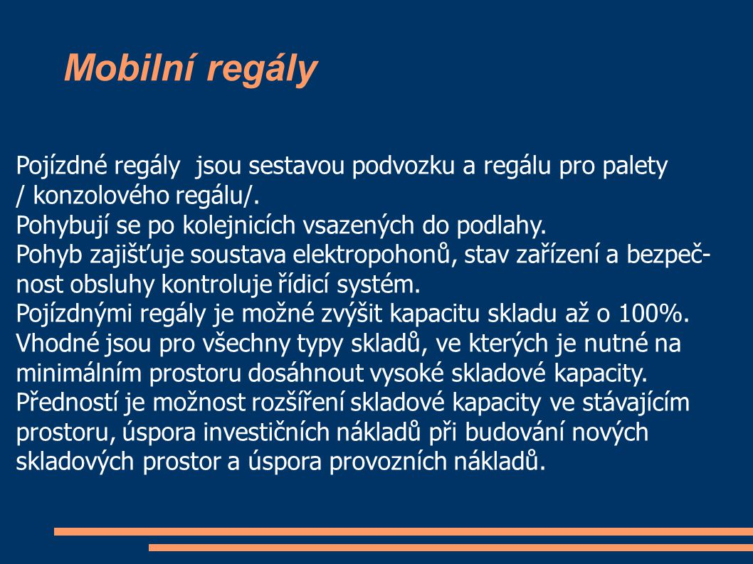 Mobilní regály Pojízdné regály jsou sestavou podvozku a regálu pro palety. / konzolového regálu/.