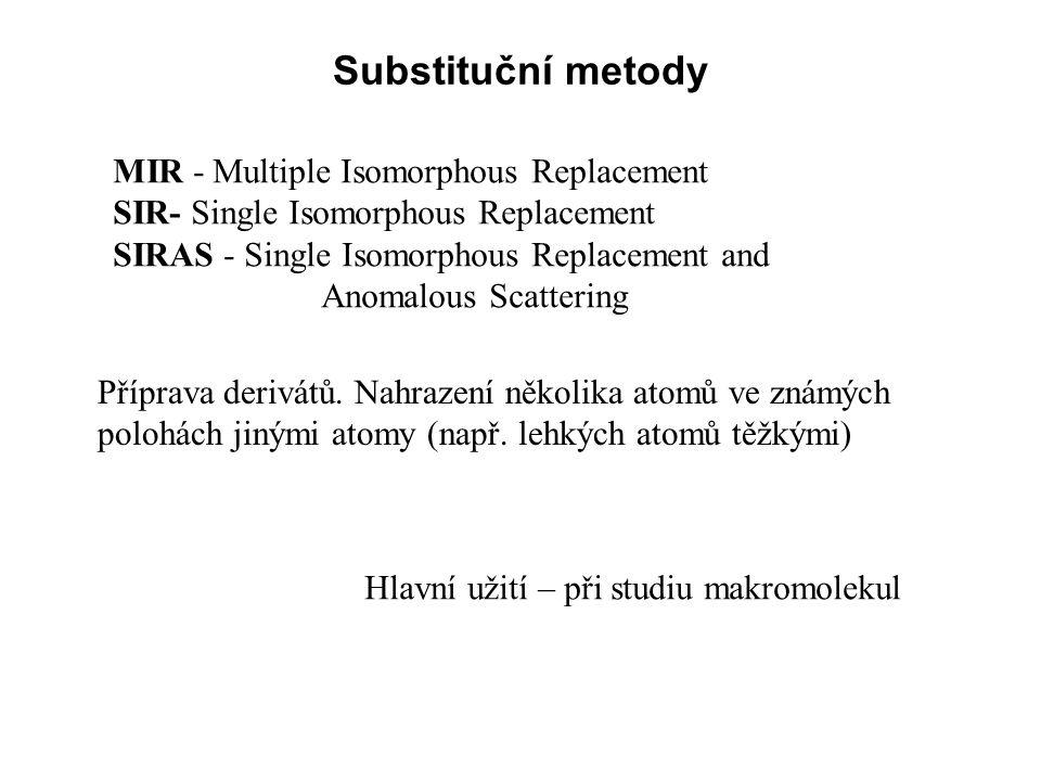 Substituční metody MIR - Multiple Isomorphous Replacement SIR- Single Isomorphous Replacement SIRAS - Single Isomorphous Replacement and.