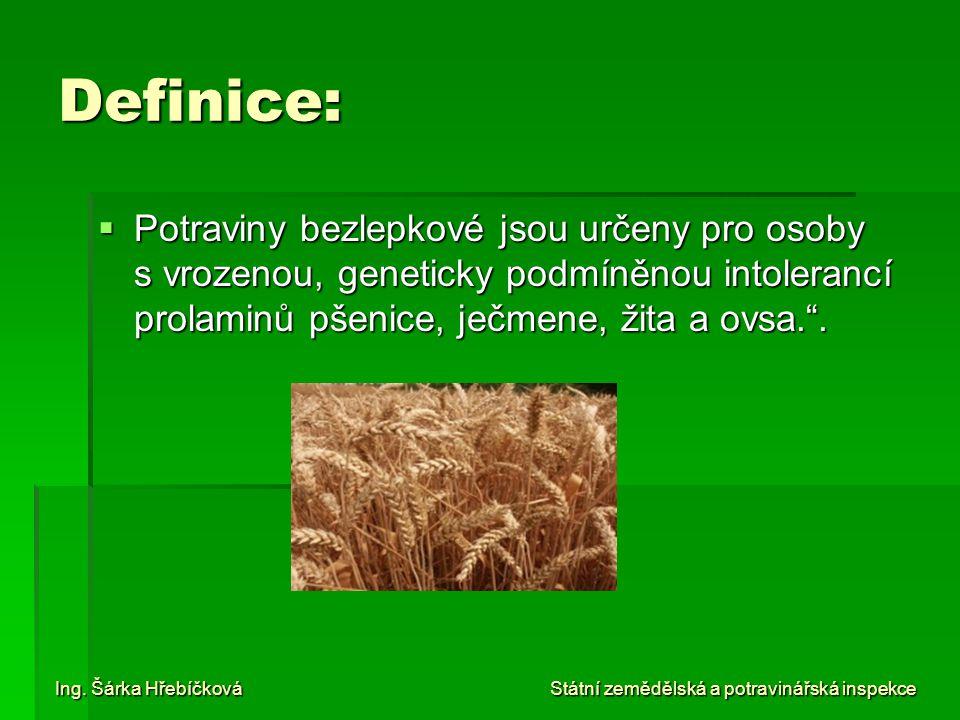 Definice: Potraviny bezlepkové jsou určeny pro osoby s vrozenou, geneticky podmíněnou intolerancí prolaminů pšenice, ječmene, žita a ovsa. .