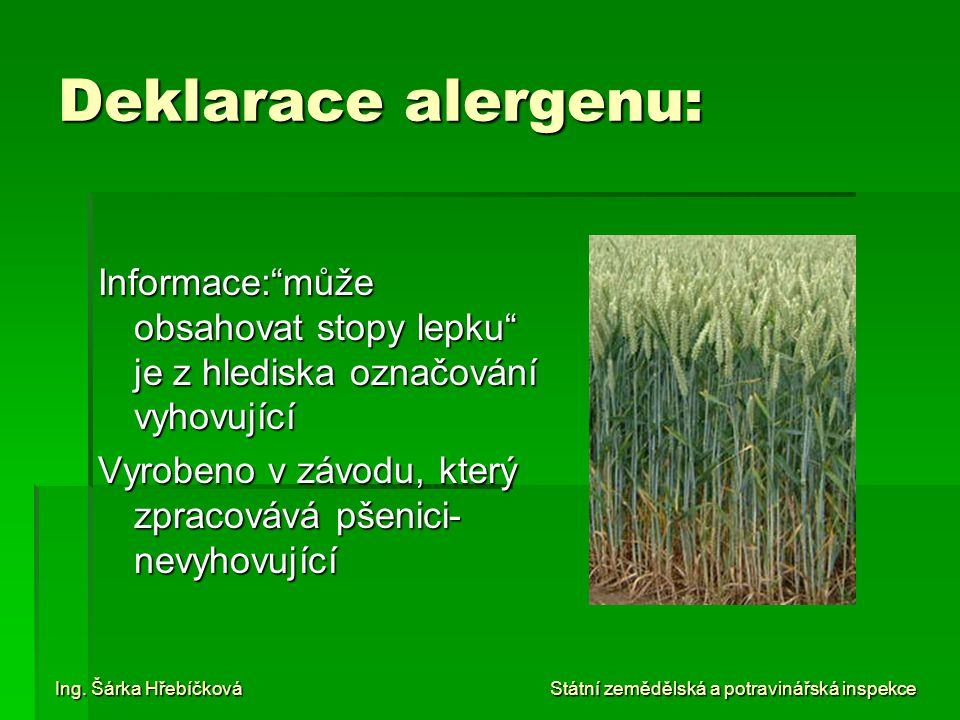 Deklarace alergenu: Informace: může obsahovat stopy lepku je z hlediska označování vyhovující.