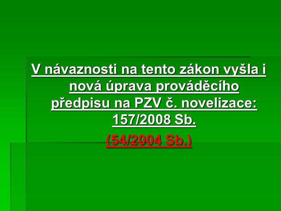 V návaznosti na tento zákon vyšla i nová úprava prováděcího předpisu na PZV č. novelizace: 157/2008 Sb.
