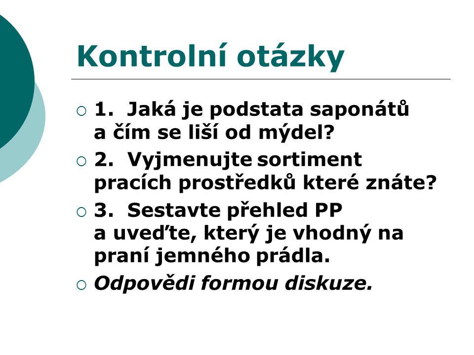 Kontrolní otázky 1. Jaká je podstata saponátů a čím se liší od mýdel