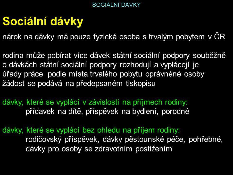 SOCIÁLNÍ DÁVKY Sociální dávky. nárok na dávky má pouze fyzická osoba s trvalým pobytem v ČR.