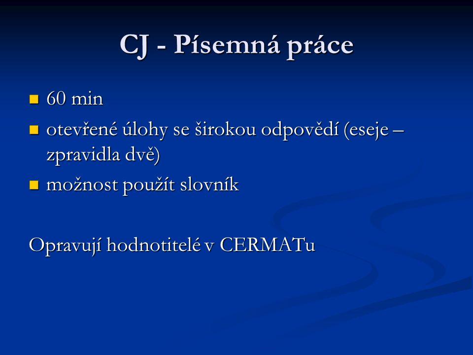 CJ - Písemná práce 60 min. otevřené úlohy se širokou odpovědí (eseje – zpravidla dvě) možnost použít slovník.