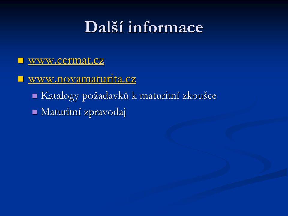 Další informace www.cermat.cz www.novamaturita.cz