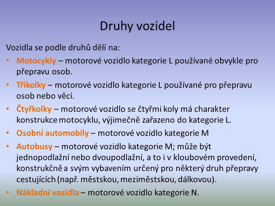 Druhy vozidel Vozidla se podle druhů dělí na: