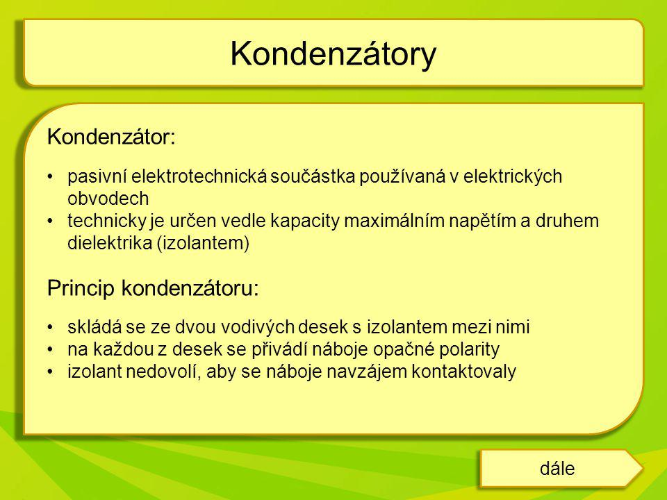 Kondenzátory Kondenzátor: Princip kondenzátoru: