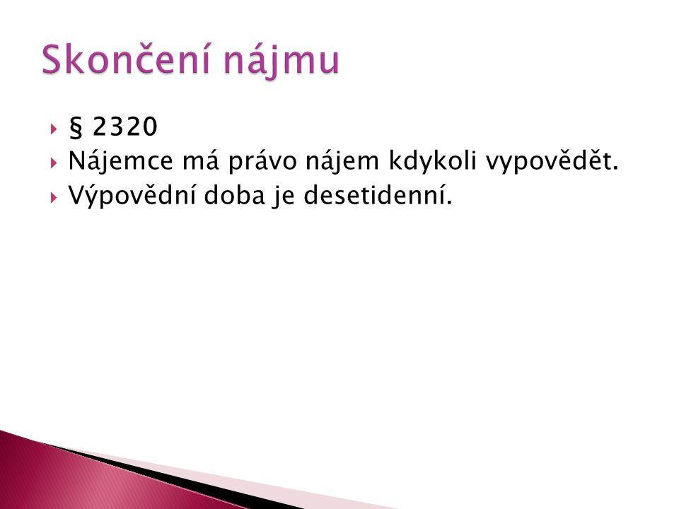 Skončení nájmu § 2320 Nájemce má právo nájem kdykoli vypovědět.