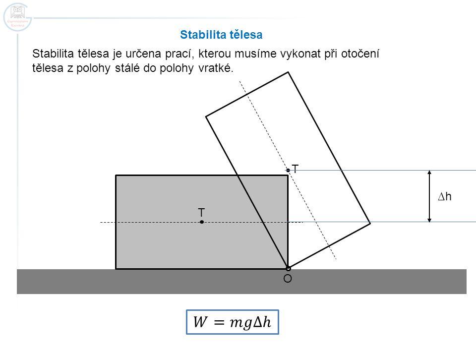 𝑊=𝑚𝑔∆ℎ Stabilita tělesa