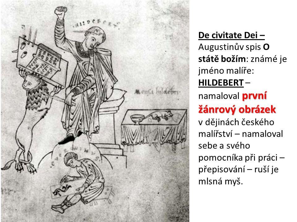 De civitate Dei – Augustinův spis O státě božím: známé je jméno malíře: HILDEBERT – namaloval první žánrový obrázek v dějinách českého malířství – namaloval sebe a svého pomocníka při práci – přepisování – ruší je mlsná myš.