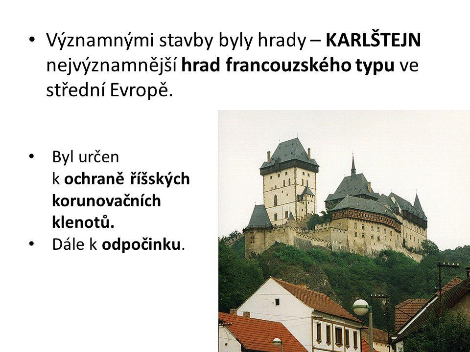 Významnými stavby byly hrady – KARLŠTEJN nejvýznamnější hrad francouzského typu ve střední Evropě.