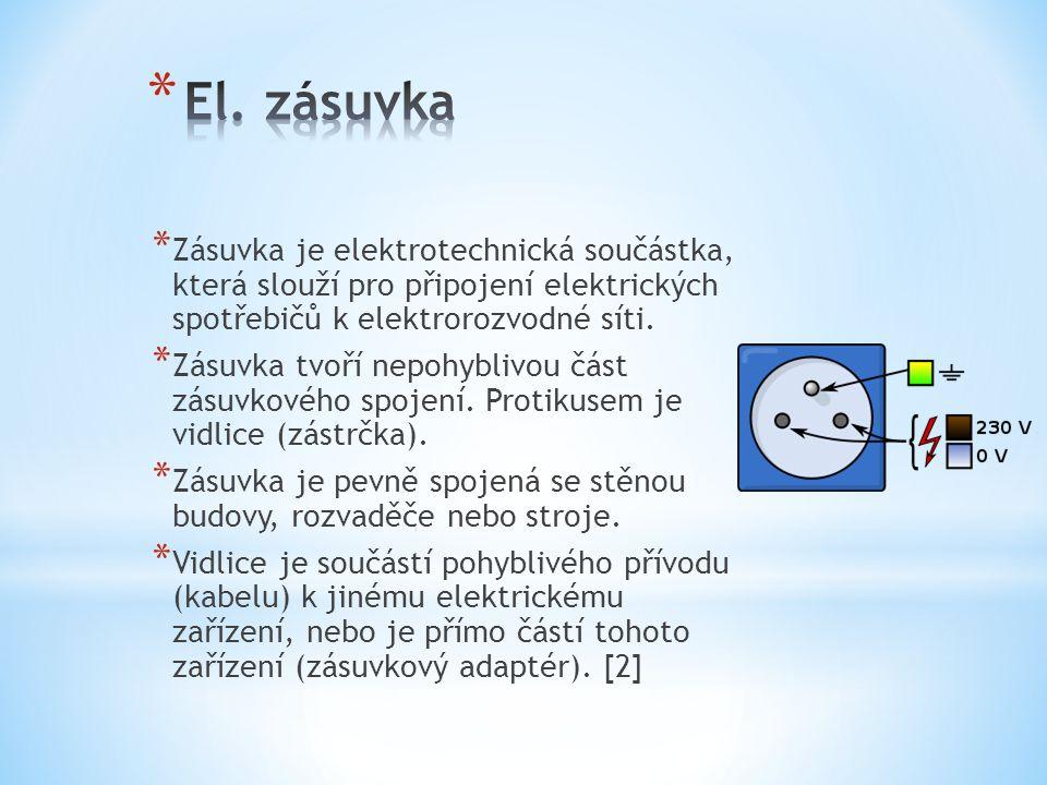 El. zásuvka Zásuvka je elektrotechnická součástka, která slouží pro připojení elektrických spotřebičů k elektrorozvodné síti.