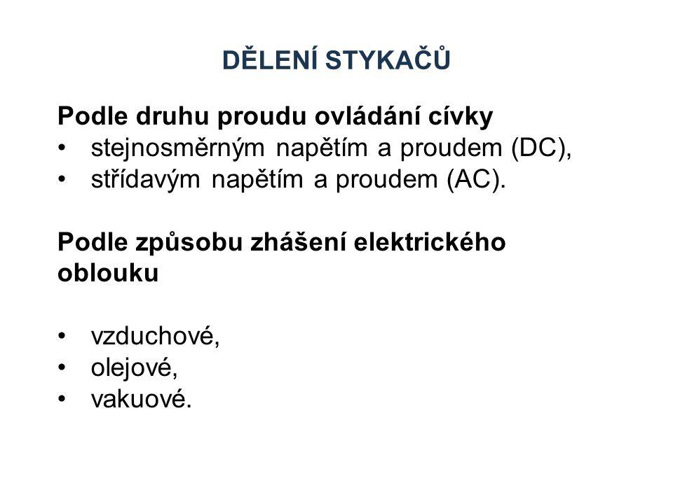 Dělení stykačů Podle druhu proudu ovládání cívky. stejnosměrným napětím a proudem (DC), střídavým napětím a proudem (AC).