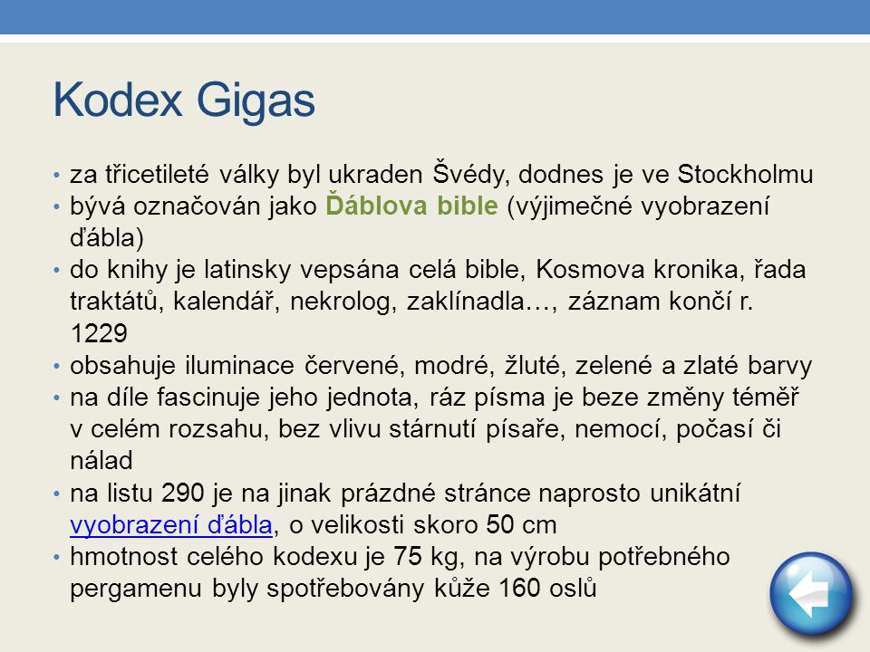 Kodex Gigas za třicetileté války byl ukraden Švédy, dodnes je ve Stockholmu. bývá označován jako Ďáblova bible (výjimečné vyobrazení ďábla)