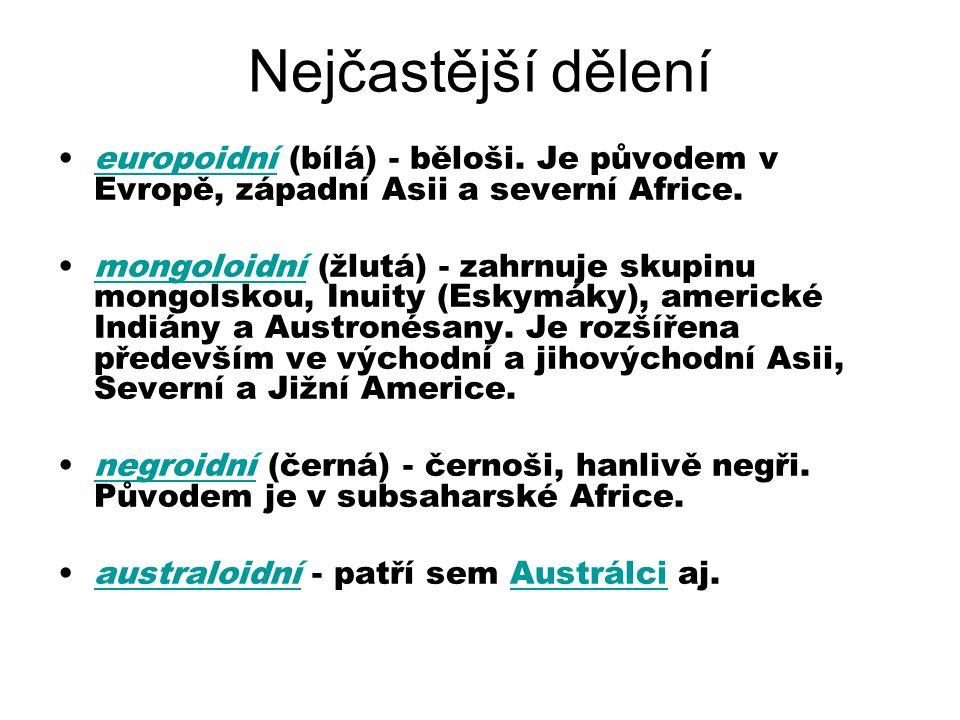 Nejčastější dělení europoidní (bílá) - běloši. Je původem v Evropě, západní Asii a severní Africe.