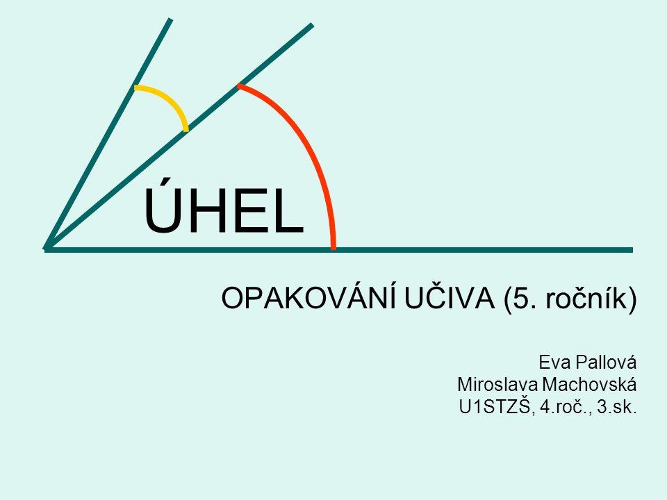 ÚHEL OPAKOVÁNÍ UČIVA (5. ročník) Eva Pallová Miroslava Machovská