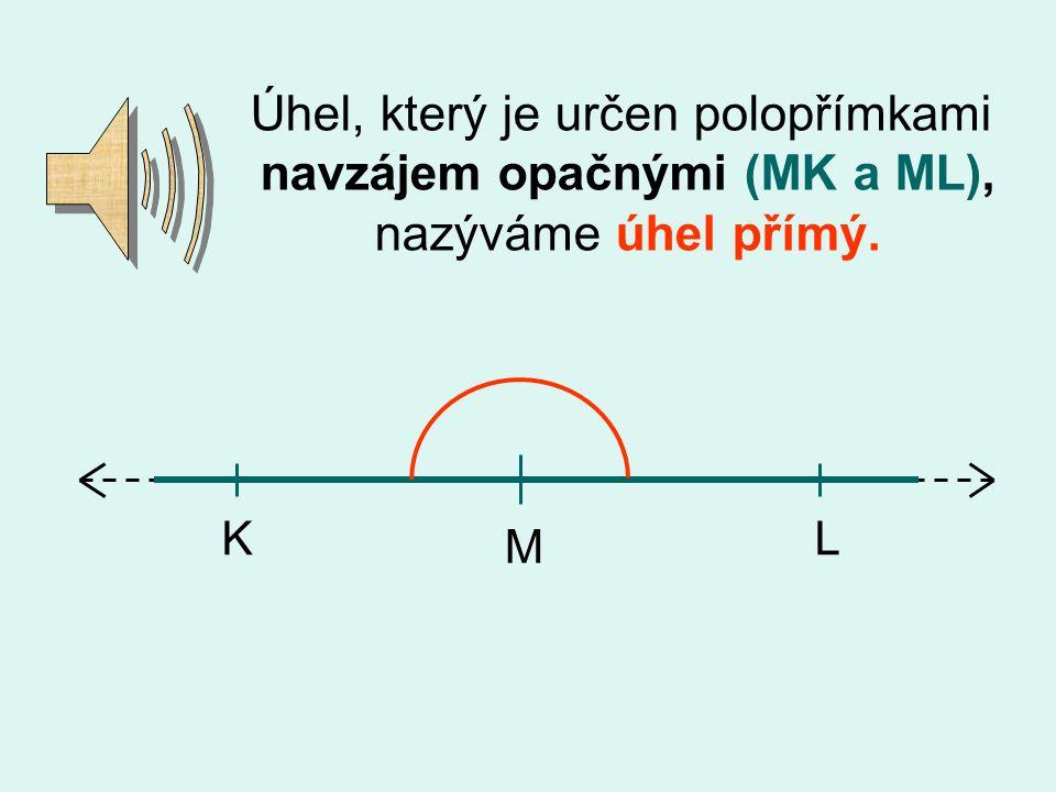 Úhel, který je určen polopřímkami navzájem opačnými (MK a ML), nazýváme úhel přímý.