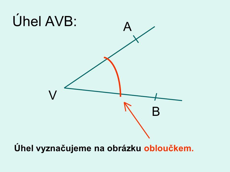 Úhel AVB: A Úhel vyznačujeme na obrázku obloučkem. V B