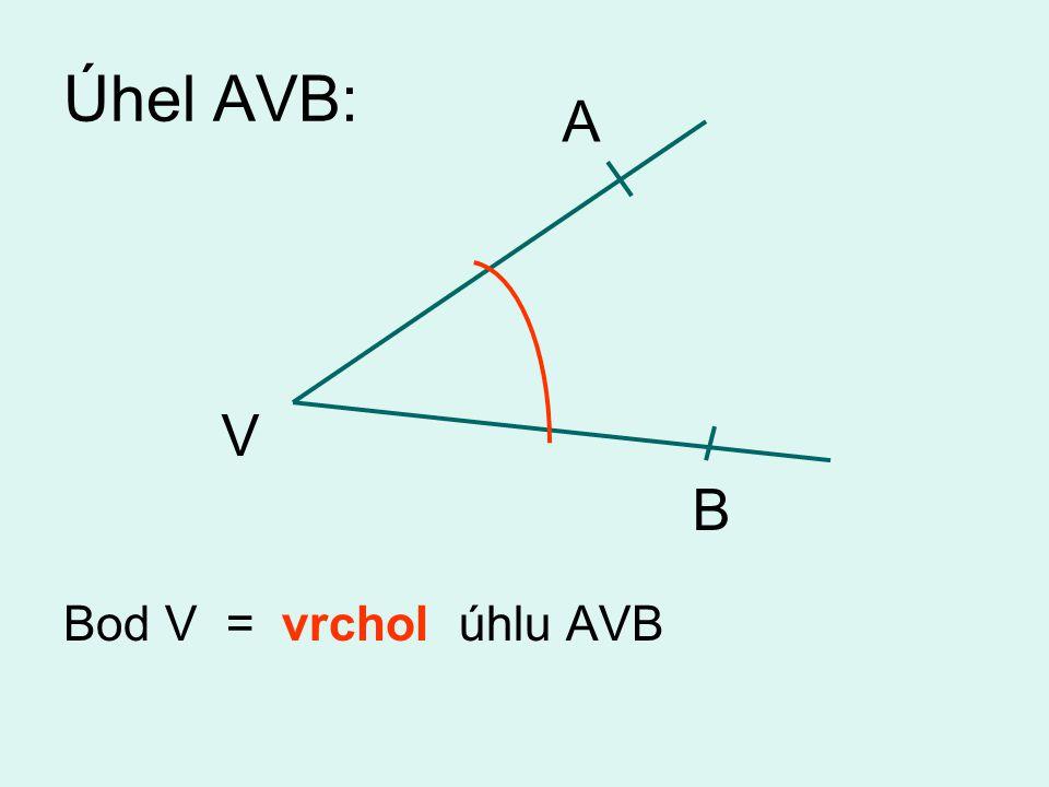 Úhel AVB: A Bod V = vrchol úhlu AVB V B