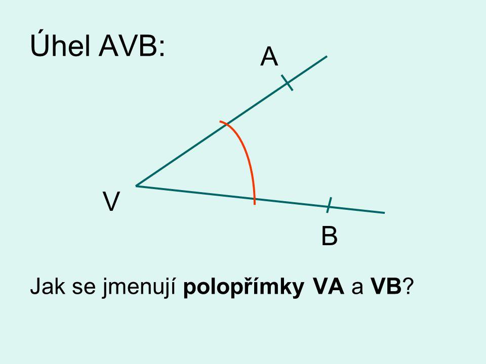 Úhel AVB: A Jak se jmenují polopřímky VA a VB V B