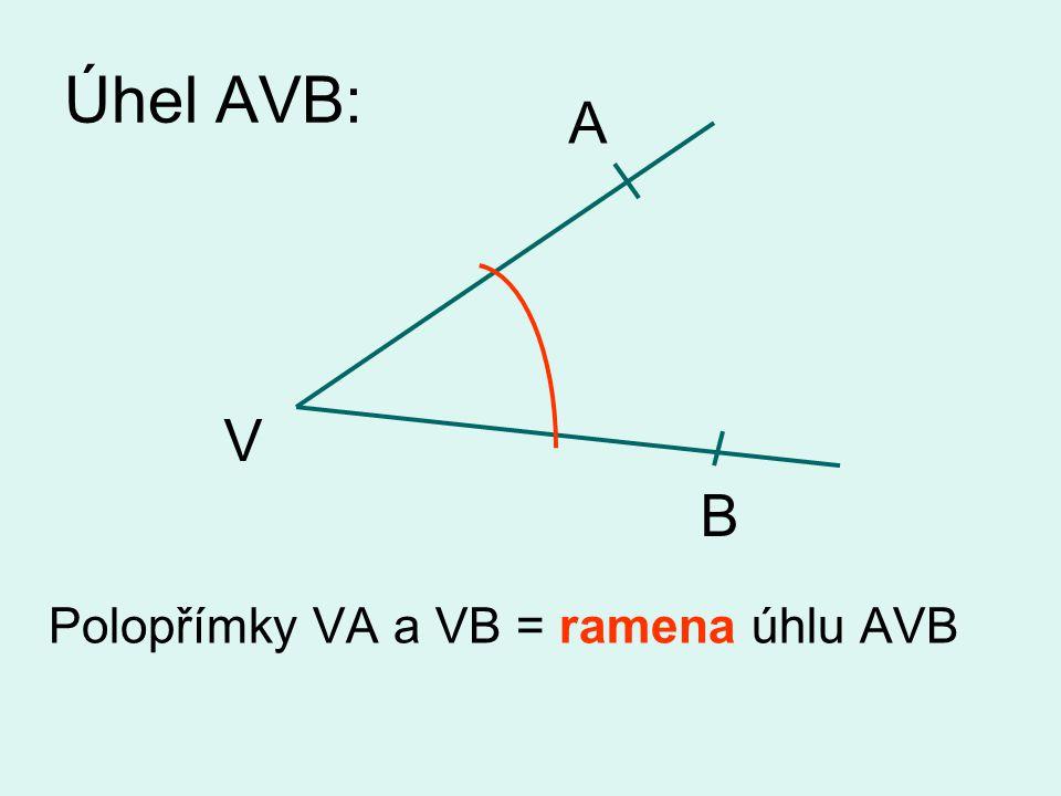 Úhel AVB: A Polopřímky VA a VB = ramena úhlu AVB V B