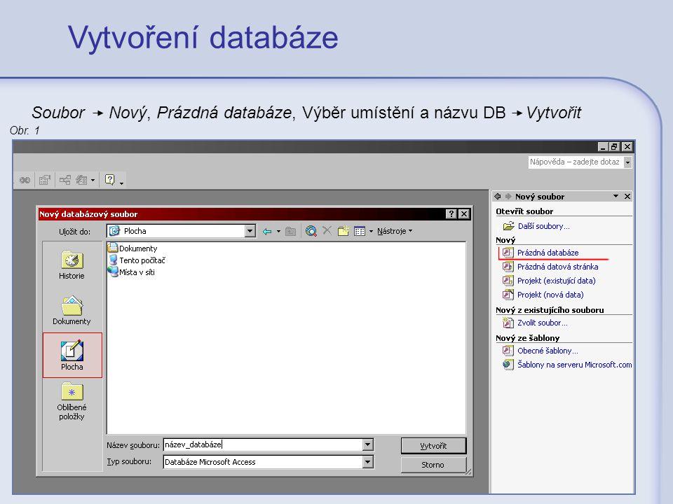 Vytvoření databáze Soubor Nový, Prázdná databáze, Výběr umístění a názvu DB Vytvořit Obr. 1