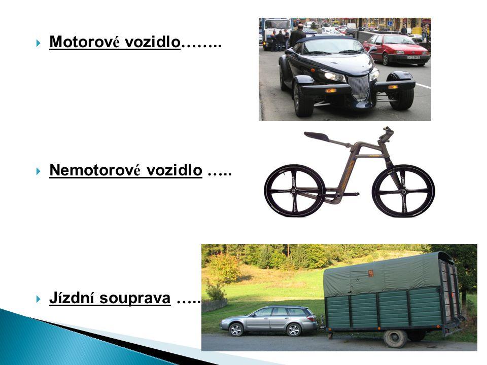 Motorové vozidlo…….. Nemotorové vozidlo ….. Jízdní souprava …..