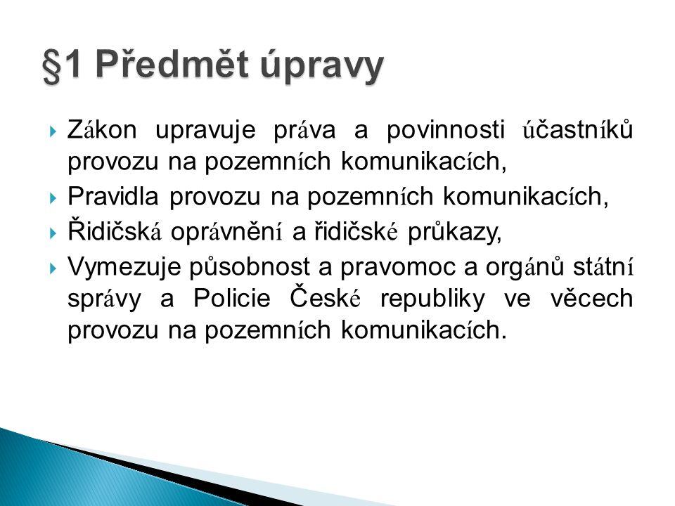 §1 Předmět úpravy Zákon upravuje práva a povinnosti účastníků provozu na pozemních komunikacích, Pravidla provozu na pozemních komunikacích,