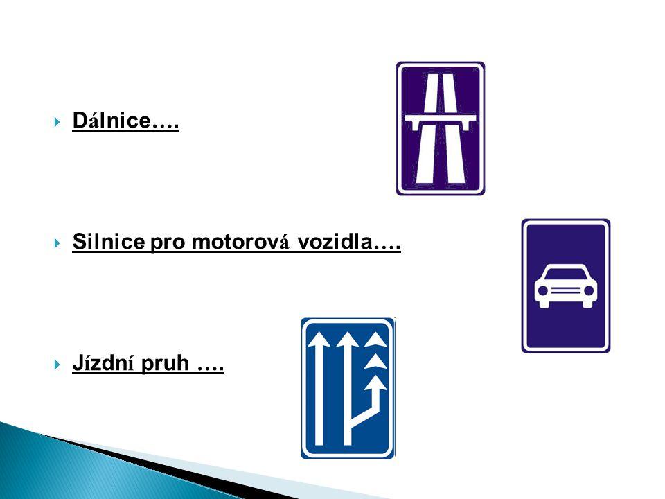 Dálnice…. Silnice pro motorová vozidla…. Jízdní pruh ….
