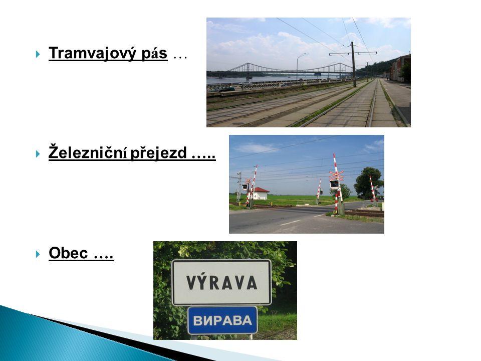 Tramvajový pás … Železniční přejezd ….. Obec ….