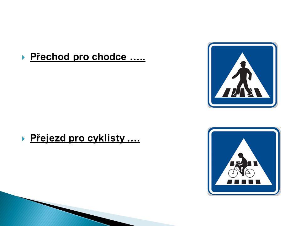 Přechod pro chodce ….. Přejezd pro cyklisty ….