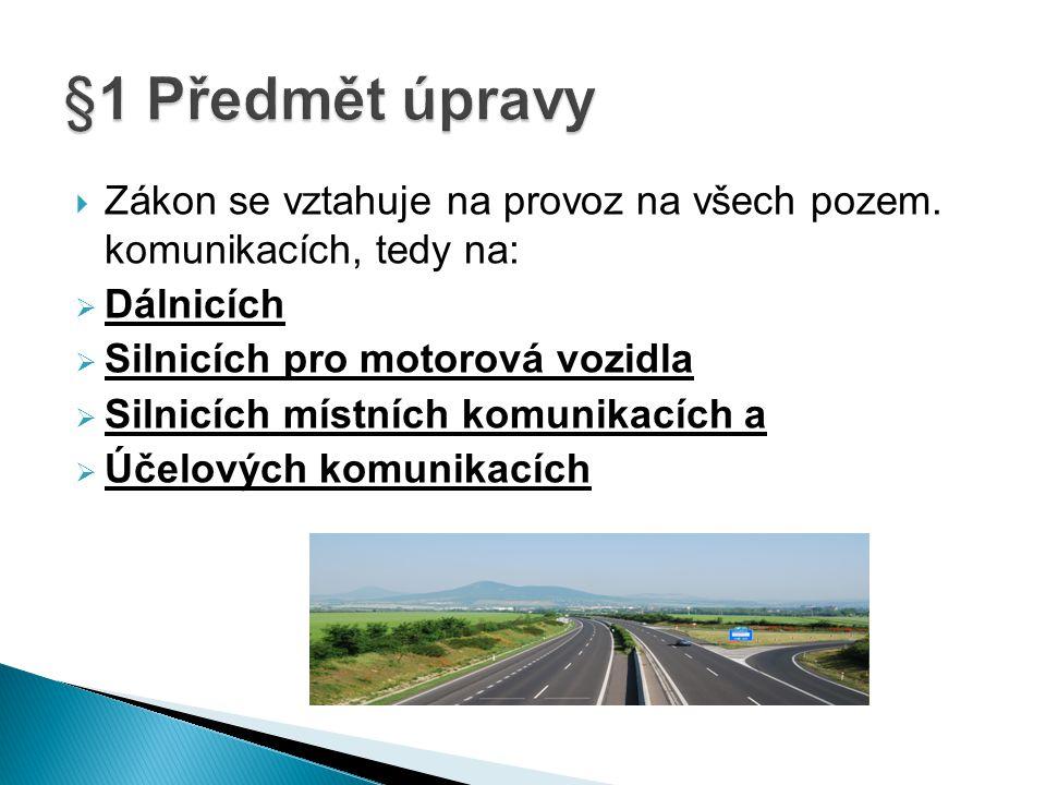 §1 Předmět úpravy Zákon se vztahuje na provoz na všech pozem. komunikacích, tedy na: Dálnicích. Silnicích pro motorová vozidla.