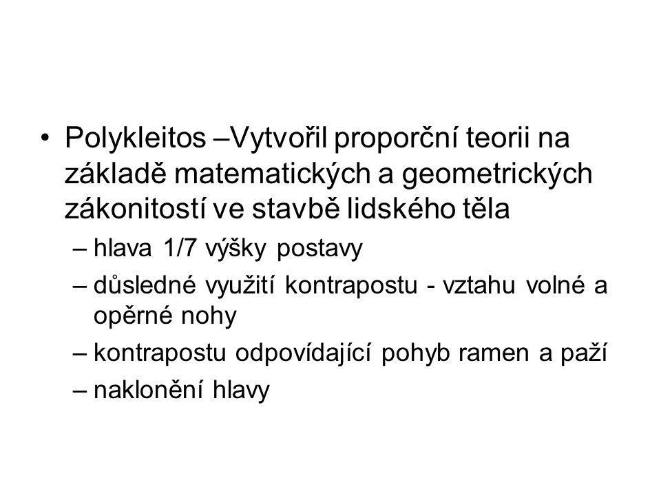 Polykleitos –Vytvořil proporční teorii na základě matematických a geometrických zákonitostí ve stavbě lidského těla