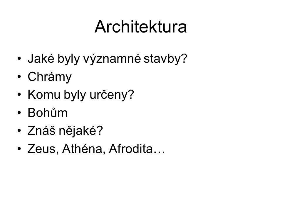 Architektura Jaké byly významné stavby Chrámy Komu byly určeny Bohům