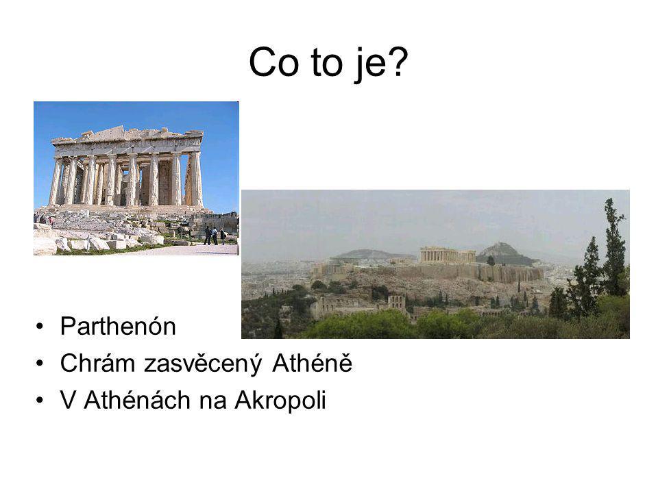 Co to je Parthenón Chrám zasvěcený Athéně V Athénách na Akropoli