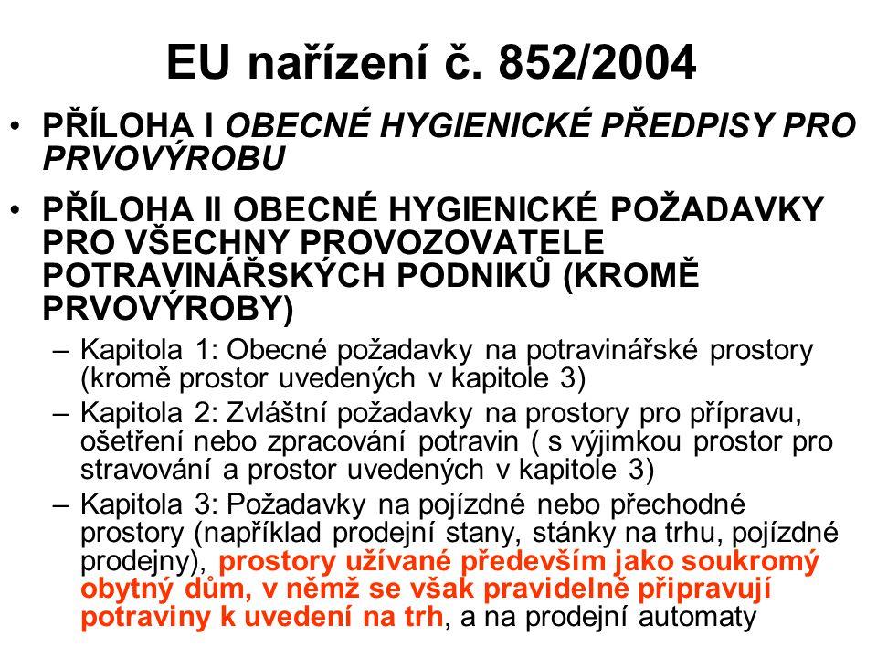 EU nařízení č. 852/2004 PŘÍLOHA I OBECNÉ HYGIENICKÉ PŘEDPISY PRO PRVOVÝROBU.