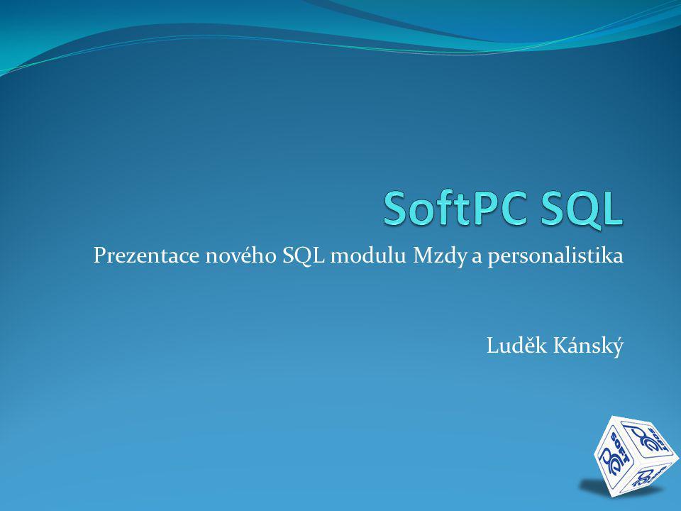 Prezentace nového SQL modulu Mzdy a personalistika Luděk Kánský