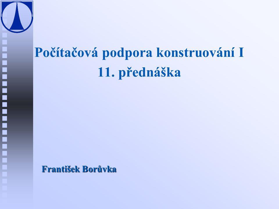 Počítačová podpora konstruování I 11. přednáška