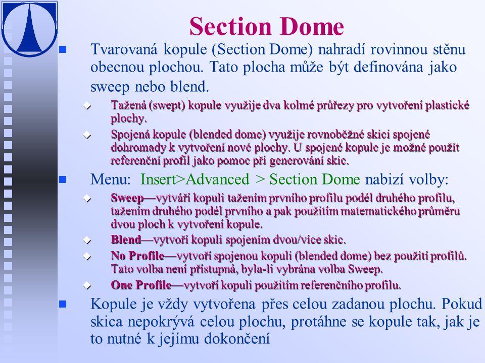 Section Dome Tvarovaná kopule (Section Dome) nahradí rovinnou stěnu obecnou plochou. Tato plocha může být definována jako sweep nebo blend.