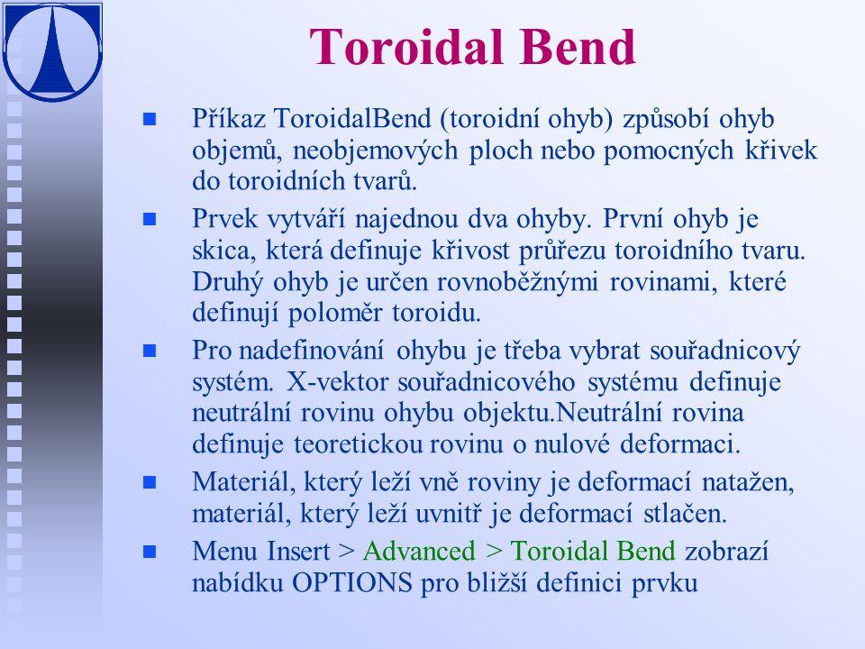 Toroidal Bend Příkaz ToroidalBend (toroidní ohyb) způsobí ohyb objemů, neobjemových ploch nebo pomocných křivek do toroidních tvarů.