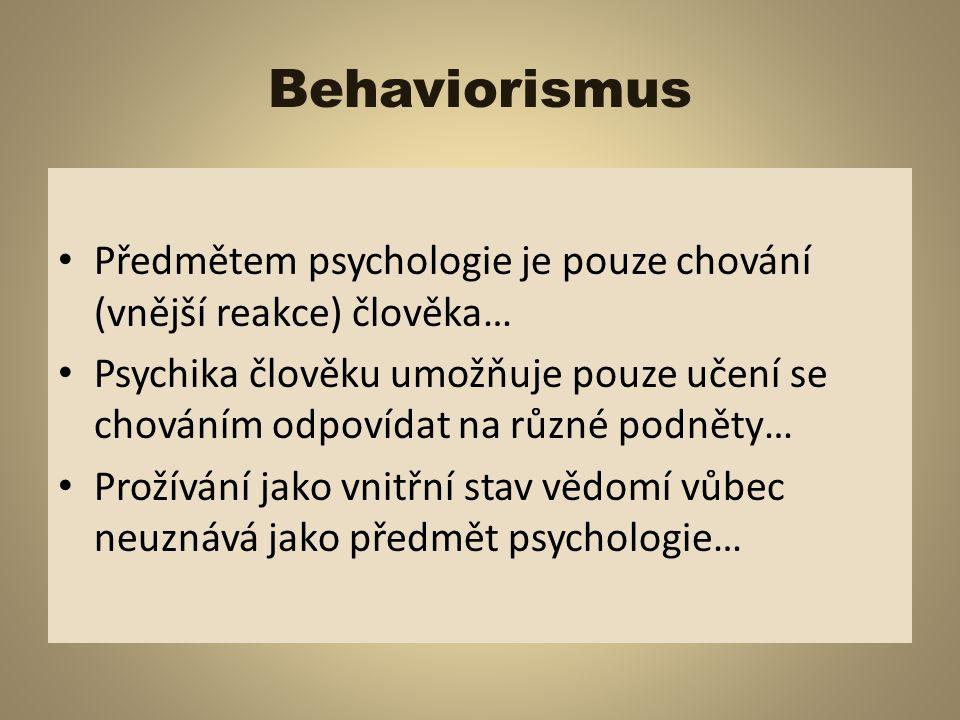 Behaviorismus Předmětem psychologie je pouze chování (vnější reakce) člověka…