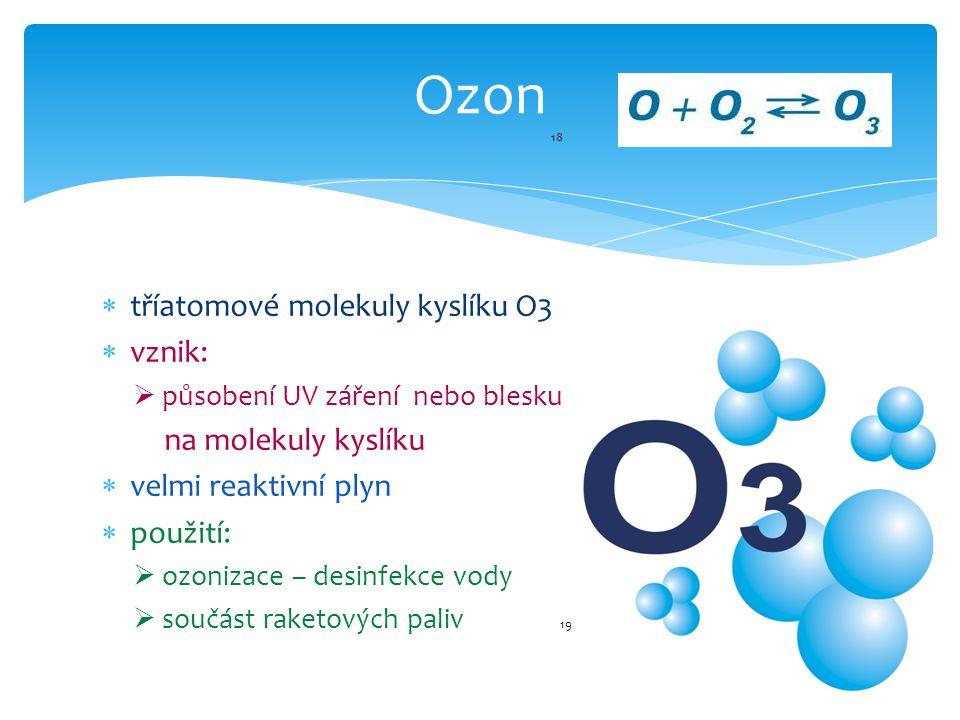 Ozon 18 tříatomové molekuly kyslíku O3 vznik: na molekuly kyslíku