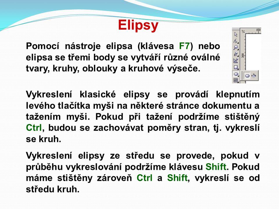 Elipsy Pomocí nástroje elipsa (klávesa F7) nebo elipsa se třemi body se vytváří různé oválné tvary, kruhy, oblouky a kruhové výseče.