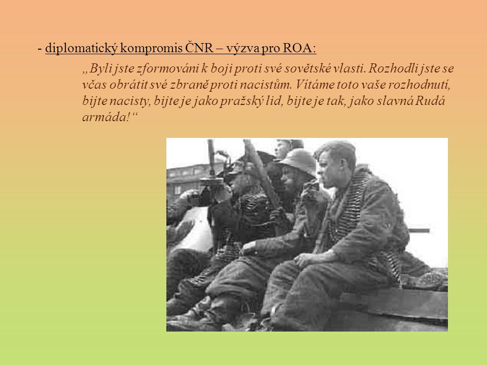 - diplomatický kompromis ČNR – výzva pro ROA: