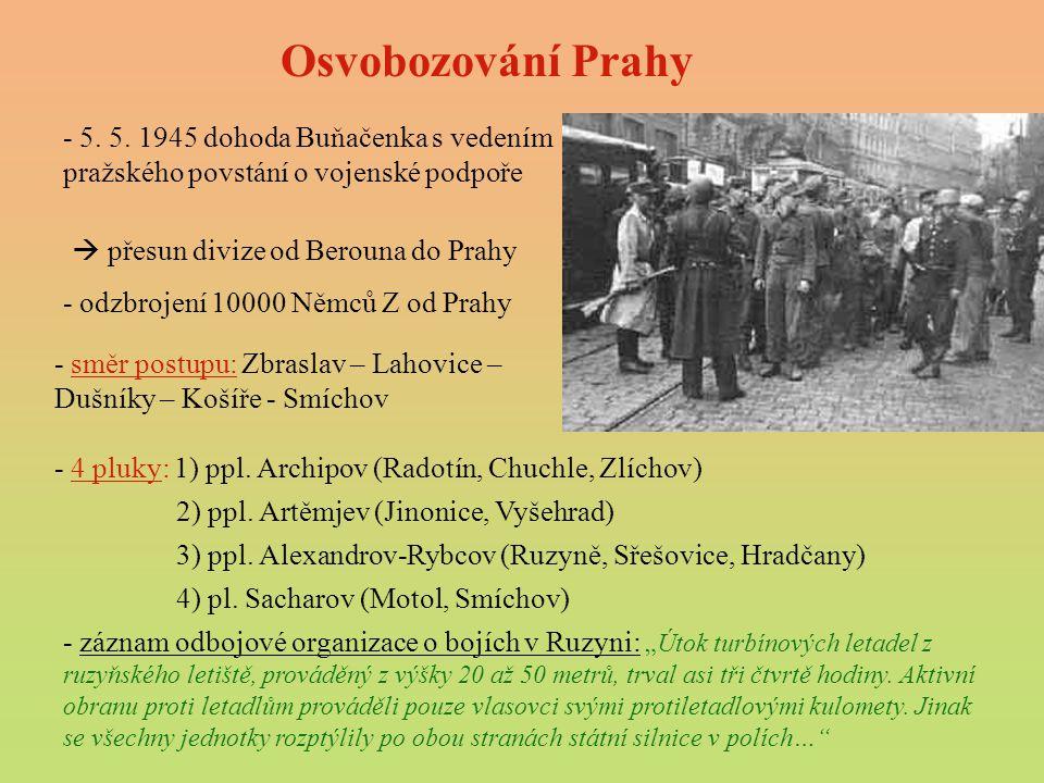 Osvobozování Prahy - 5. 5. 1945 dohoda Buňačenka s vedením pražského povstání o vojenské podpoře.  přesun divize od Berouna do Prahy.