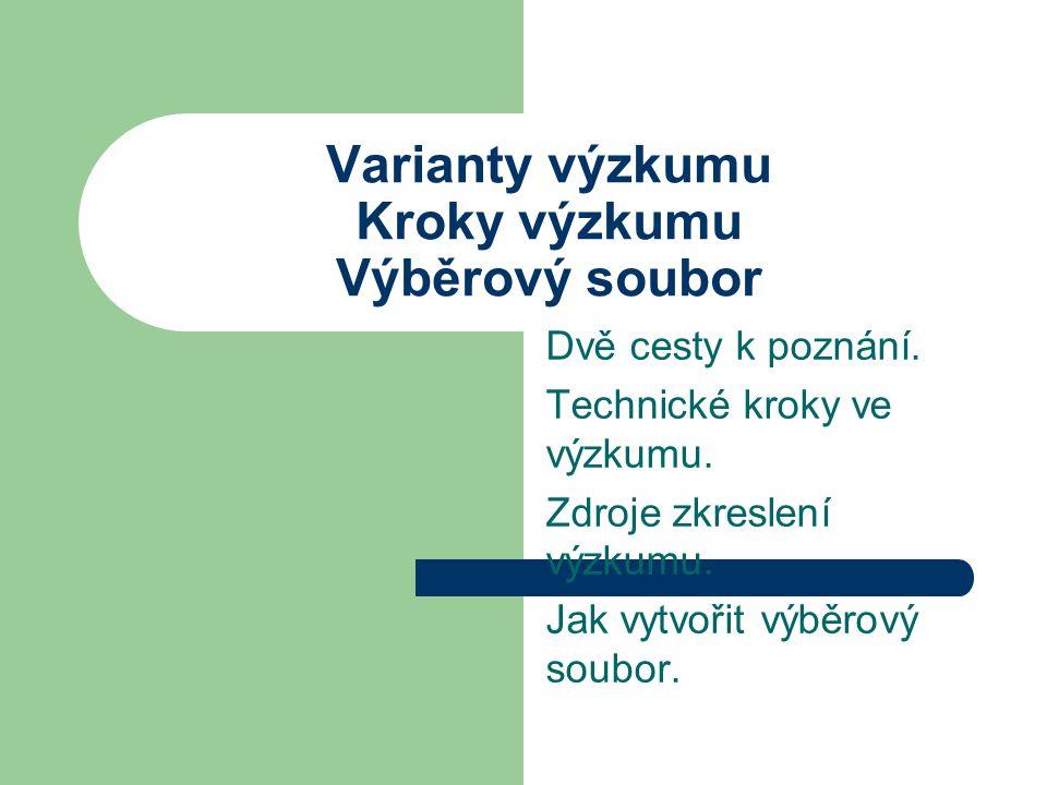 Varianty výzkumu Kroky výzkumu Výběrový soubor