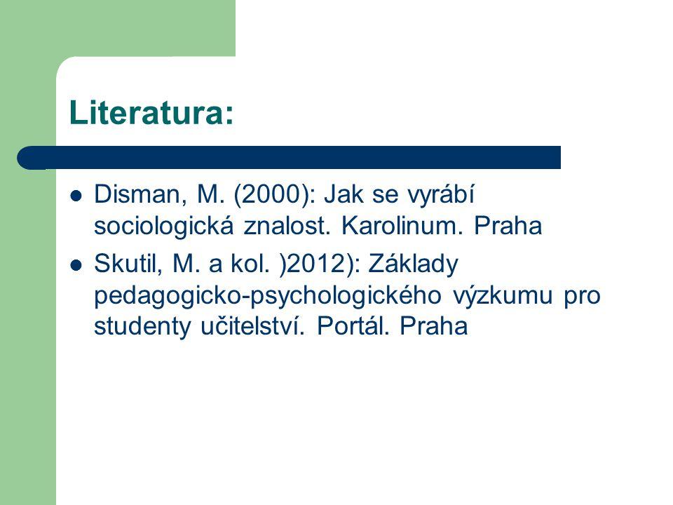 Literatura: Disman, M. (2000): Jak se vyrábí sociologická znalost. Karolinum. Praha.