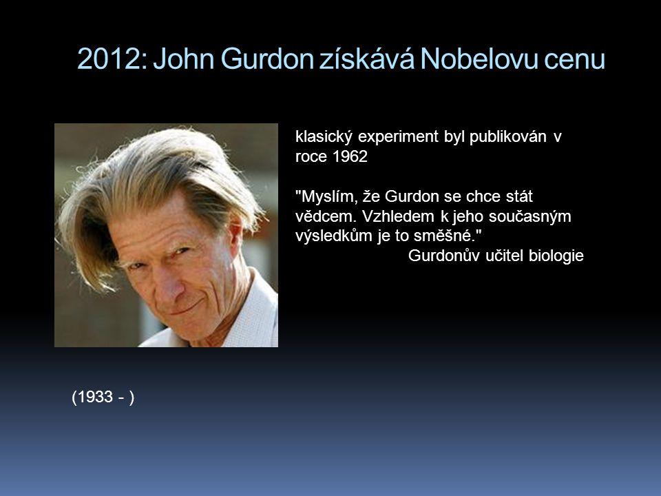 2012: John Gurdon získává Nobelovu cenu