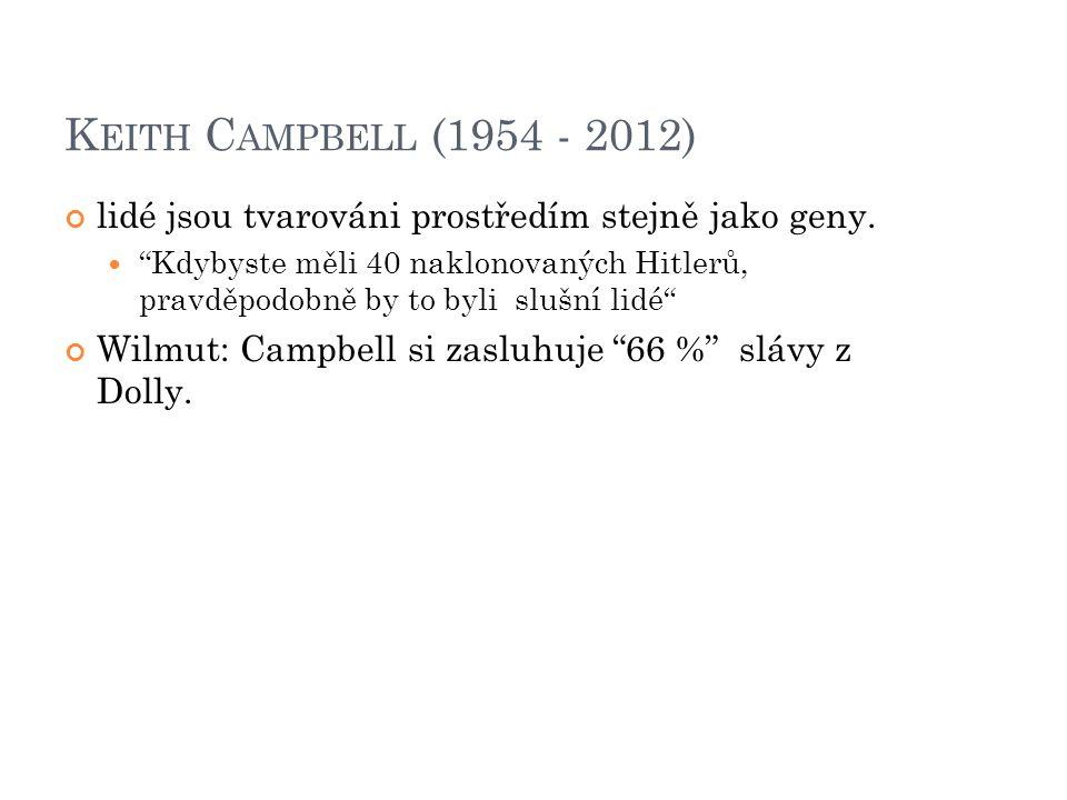 Keith Campbell (1954 - 2012) lidé jsou tvarováni prostředím stejně jako geny.